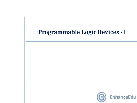 Programmable Logic Devices - I. Outline  Programmable Logic Devices  PN Diode Operation  AND Logic Arrays  OR Logic Arrays  Two-level AND-OR Arrays.