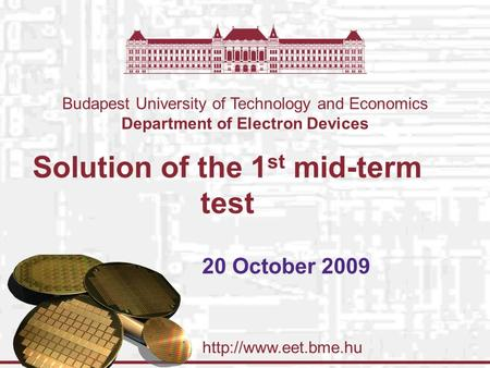 Budapest University of Technology and Economics Department of Electron Devices Solution of the 1 st mid-term test 20 October 2009.