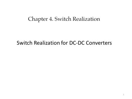 Switch Realization for DC-DC Converters 1. 2 3 4.