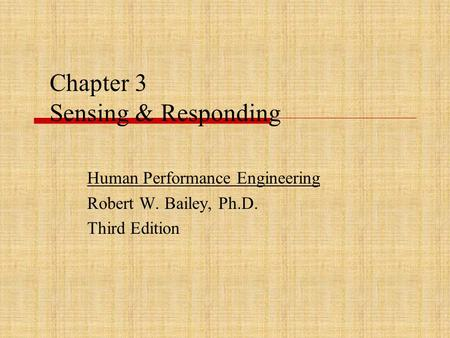 Chapter 3 Sensing & Responding Human Performance Engineering Robert W. Bailey, Ph.D. Third Edition.