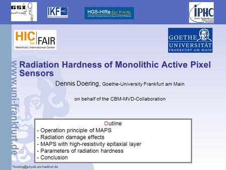1 Radiation Hardness of Monolithic Active Pixel Sensors Dennis Doering, Goethe-University Frankfurt am Main on behalf of the CBM-MVD-Collaboration Outline.