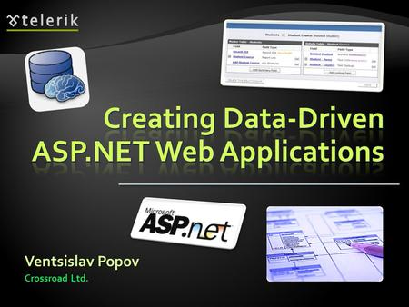 Ventsislav Popov Crossroad Ltd.. 1. ASP.NET Data Source Controls  SqlDataSource  EntityDataSource  ObjectDataSource 2. Entity Data Model and ADO.NET.