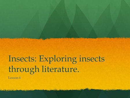 Insects: Exploring insects through literature. Lesson 6.