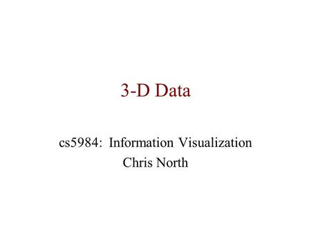 3-D Data cs5984: Information Visualization Chris North.