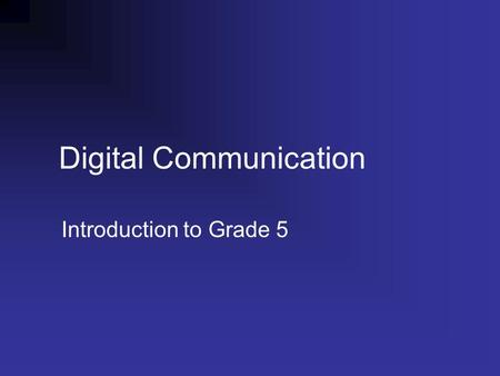 Digital Communication Introduction to Grade 5. What is Digital Communication? Digital Communication is any message passed through digital devices Digital.