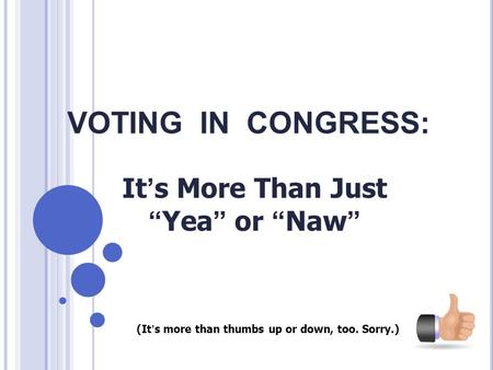 "VOTING IN CONGRESS: It's More Than Just ""Yea"" or ""Naw"" (It's more than thumbs up or down, too. Sorry.)"