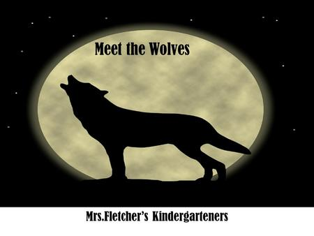 Mrs.Fletcher's Kindergarteners Meet the Wolves.