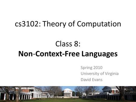 Cs3102: Theory of Computation Class 8: Non-Context-Free Languages Spring 2010 University of Virginia David Evans.