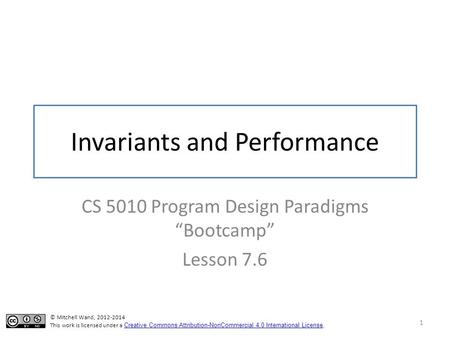 "Invariants and Performance CS 5010 Program Design Paradigms ""Bootcamp"" Lesson 7.6 1 TexPoint fonts used in EMF. Read the TexPoint manual before you delete."