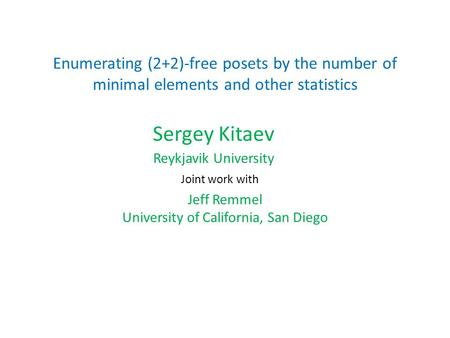 Enumerating (2+2)-free posets by the number of minimal elements and other statistics Sergey Kitaev Reykjavik University Joint work with Jeff Remmel University.