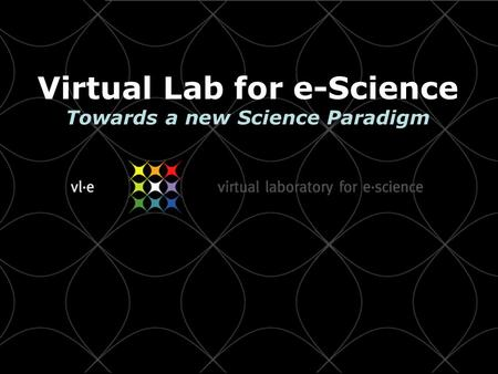 Virtual Lab for e-Science Towards a new Science Paradigm.
