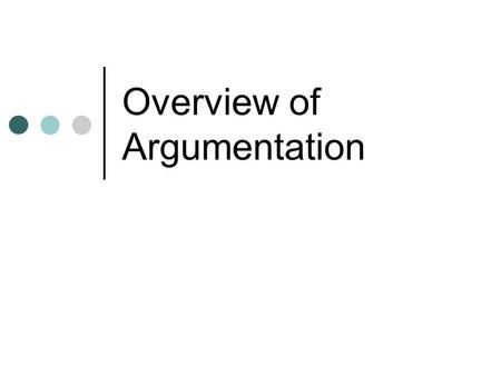 "Overview of Argumentation. Define your Topic CAN YOU ANSWER ALL OF THE BELOW WITH A ""YES""? If so, proceed. Do I know what my topic is? Is the topic suitable."