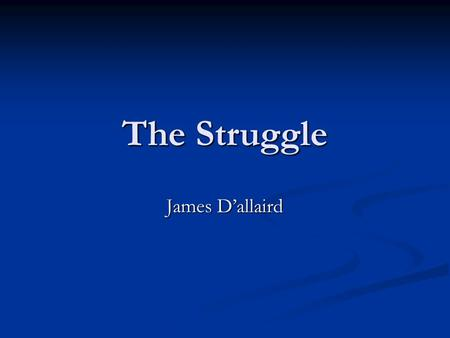 The Struggle James D'allaird. Being a Kid Chapter One.