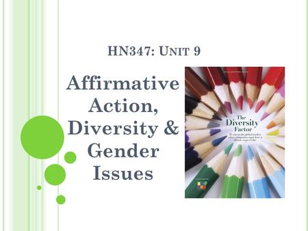 HN347: U NIT 9 Affirmative Action, Diversity & Gender Issues.