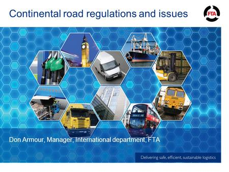 Continental road regulations and issues Don Armour, Manager, International department, FTA.