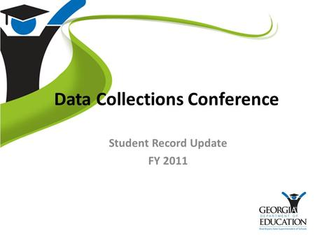 Data Collections Conference Student Record Update FY 2011.