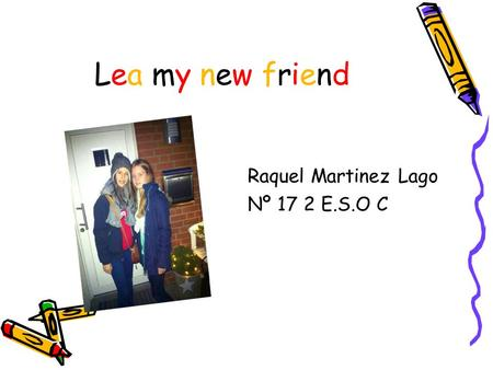 Lea my new friend Raquel Martinez Lago Nº 17 2 E.S.O C.