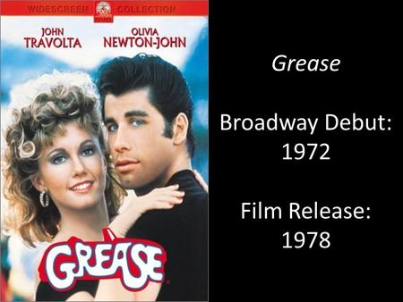Grease Broadway Debut: 1972 Film Release: 1978. Important Information Music by (composers) –  Jim Jacobs and Warren Casey Lyrics by (lyricists)  Jim.