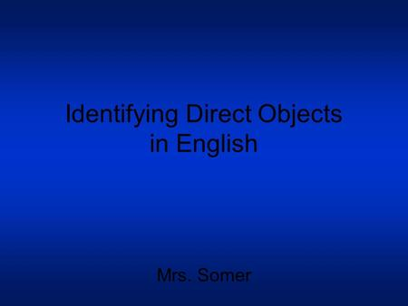 Identifying Direct Objects in English Mrs. Somer.