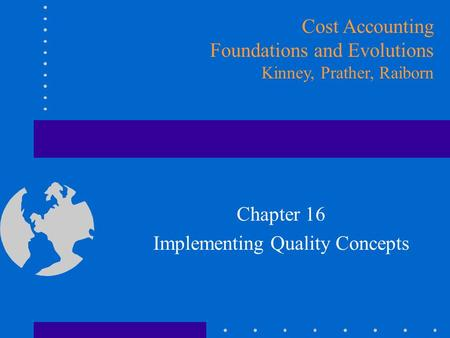 Chapter 16 Implementing Quality Concepts Cost Accounting Foundations and Evolutions Kinney, Prather, Raiborn.
