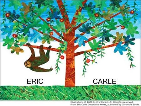 ERIC CARLE. Eric Carle was born in Syracuse New York in 1929. When he was 6 years old he moved with his parents to Germany. Bill Martin Jr. asked Mr.