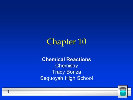 1 Chapter 10 Chemical Reactions Chemistry Tracy Bonza Sequoyah High School.