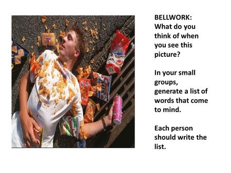 BELLWORK: What do you think of when you see this picture? In your small groups, generate a list of words that come to mind. Each person should write the.