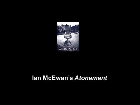 Ian McEwan's Atonement. Atonement is a novel about Writing: Letters Stories Plays Biography Journals Perspective Truth Lies Words.