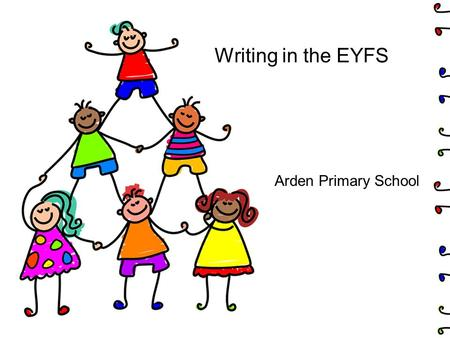 Writing in the EYFS Arden Primary School. Early Learning Goal for WRITING By the end of the Reception Year children should be able to use their phonic.