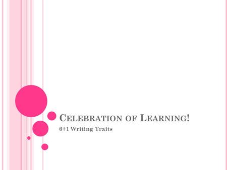 C ELEBRATION OF L EARNING ! 6+1 Writing Traits. W HAT ARE THE 6+1 W RITING T RAITS ? Guidelines that create consistent expectations for what good writing.