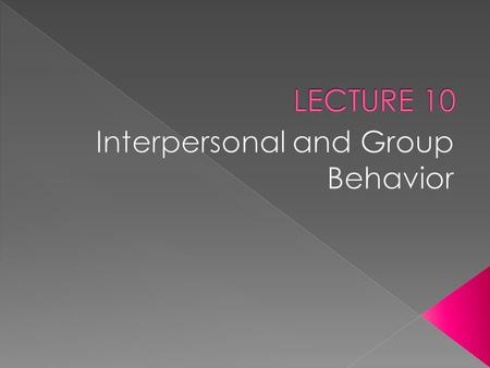 INDIVIDUALS GROUPSINDIVIDUALS AND GROUPS The term 'interpersonal' focuses on the bond between two people, and the behavior between these two individuals.