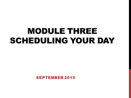 MODULE THREE SCHEDULING YOUR DAY SEPTEMBER 2015. SCHEDULING YOUR DAY WE HAVE MAXIMUM FLEXIBILITY!!! JANET'S FAVOURED K/1 SCHEDULE.