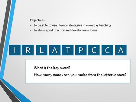 What is the key word? How many words can you make from the letters above? IRLATPCCA.
