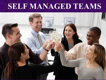 SELF MANAGED TEAMS. A self-managed team is a group of employees that's responsible and accountable for all or most aspects of producing a product or delivering.