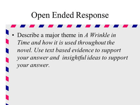 Open Ended Response Describe a major theme in A Wrinkle in Time and how it is used throughout the novel. Use text based evidence to support your answer.