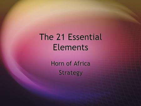 The 21 Essential Elements Horn of Africa Strategy Horn of Africa Strategy.