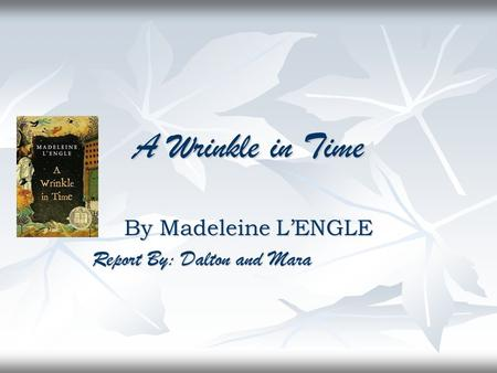 By Madeleine L'ENGLE Report By: Dalton and Mara
