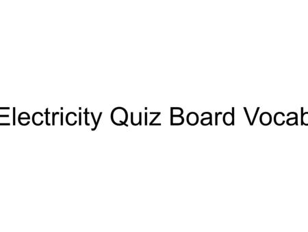 Electricity Quiz Board Vocab