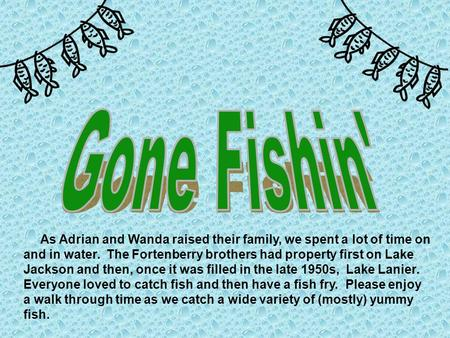 As Adrian and Wanda raised their family, we spent a lot of time on and in water. The Fortenberry brothers had property first on Lake Jackson and then,