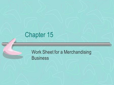 Chapter 15 Work Sheet for a Merchandising Business.