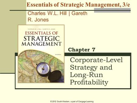 © 2012 South-Western, a part of Cengage Learning Corporate-Level Strategy and Long-Run Profitability Chapter 7 Essentials of Strategic Management, 3/e.