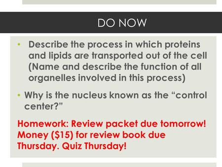 DO NOW Describe the process in which proteins and lipids are transported out of the cell (Name and describe the function of all organelles involved in.