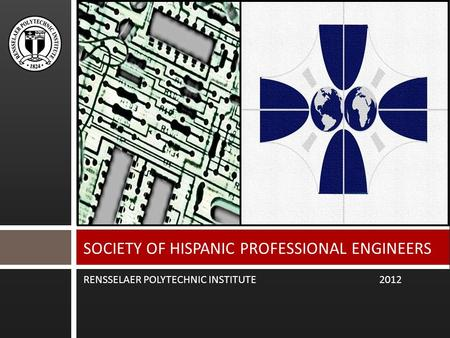RENSSELAER POLYTECHNIC INSTITUTE 2012 SOCIETY OF HISPANIC PROFESSIONAL ENGINEERS.