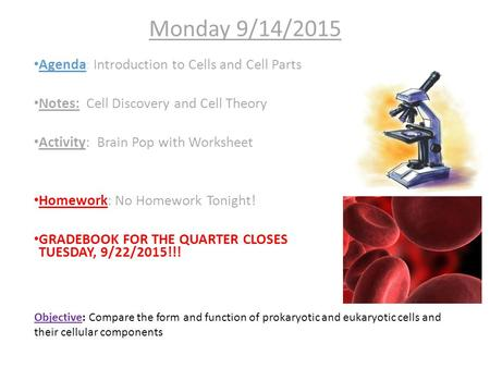 Monday 9/14/2015 Agenda: Introduction to Cells and Cell Parts Notes: Cell Discovery and Cell Theory Activity: Brain Pop with Worksheet Homework: No Homework.