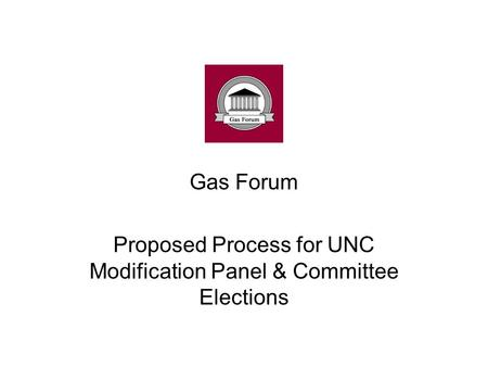 Gas Forum Proposed Process for UNC Modification Panel & Committee Elections.