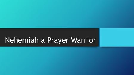 Nehemiah a Prayer Warrior. Prayer of Remembrance, Praise and Confession Nehemiah 9-10  They began with fasting o V 1- Israel were assembled with fasting.