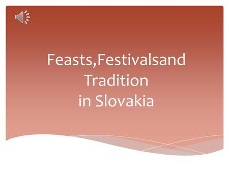 Feasts,Festivalsand Tradition in Slovakia  Christmas is an annual commemoration of the birth of Jesus Christ and a widely observed holiday, celebrated.