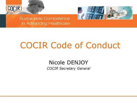 COCIR Code of Conduct Nicole DENJOY COCIR Secretary General.