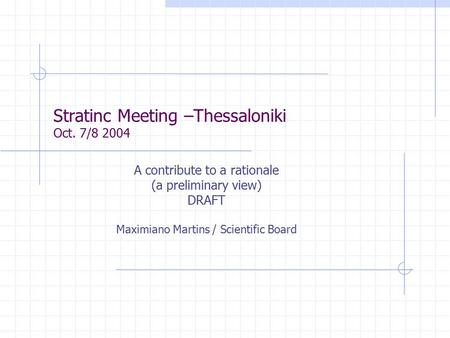 Stratinc Meeting –Thessaloniki Oct. 7/8 2004 A contribute to a rationale (a preliminary view) DRAFT Maximiano Martins / Scientific Board.