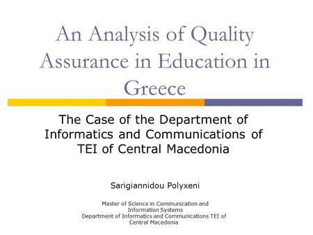 An Analysis of Quality Assurance in Education in Greece The Case of the Department of Informatics and Communications of TEI of Central Macedonia Sarigiannidou.